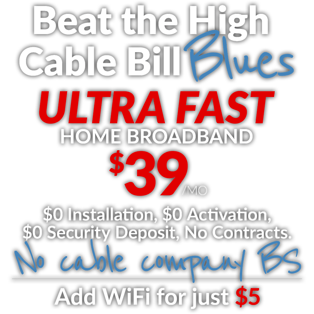 Beat the High Cable Bill Blues - $39 Ultra Fast, Add WiFi for just $5